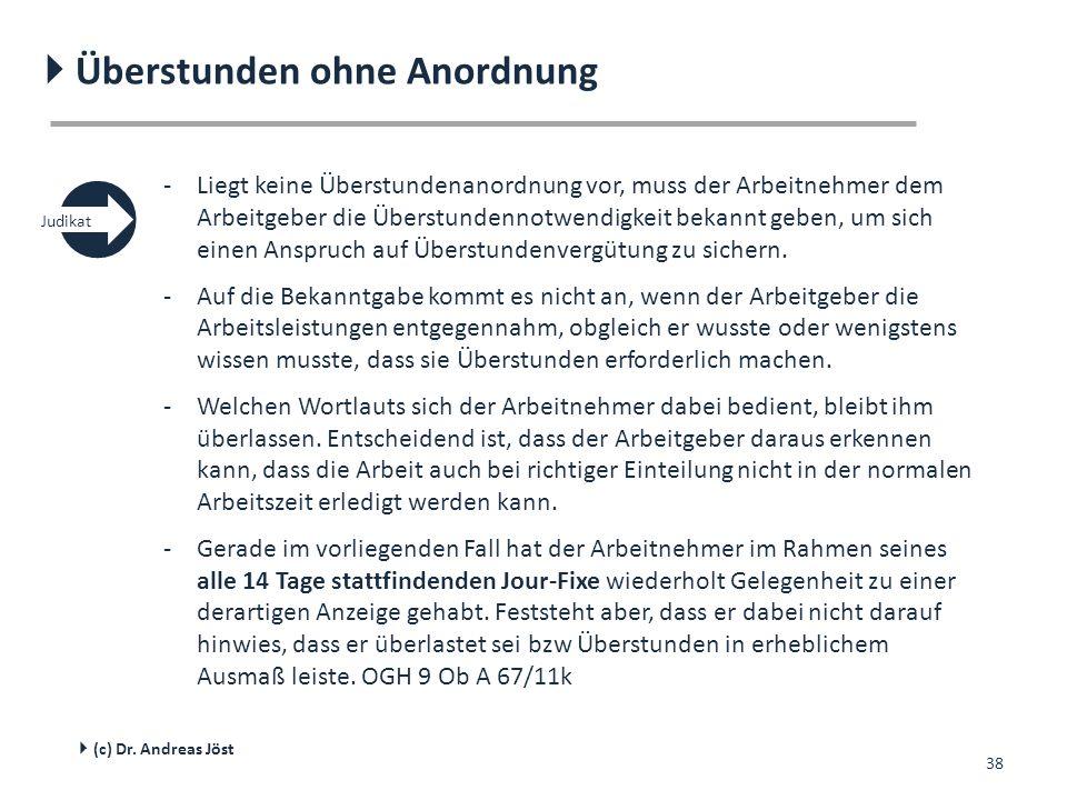 38  Überstunden ohne Anordnung  (c) Dr. Andreas Jöst -Liegt keine Überstundenanordnung vor, muss der Arbeitnehmer dem Arbeitgeber die Überstundennot