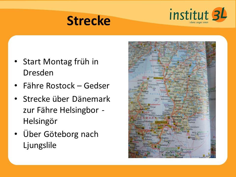 Strecke Start Montag früh in Dresden Fähre Rostock – Gedser Strecke über Dänemark zur Fähre Helsingbor - Helsingör Über Göteborg nach Ljungslile