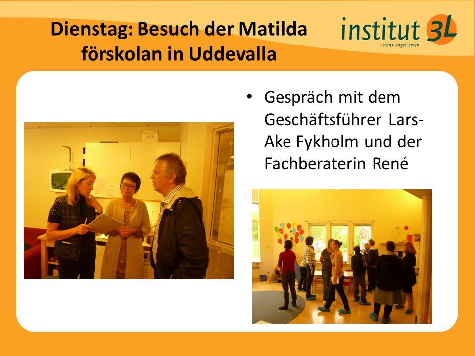 Dienstag: Besuch der Matilda förskolan in Uddevalla Gespräch mit dem Geschäftsführer Lars- Ake Fykholm und der Fachberaterin René