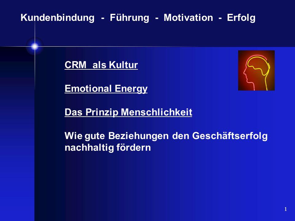 1 Kundenbindung - Führung - Motivation - Erfolg CRM als Kultur Emotional Energy Das Prinzip Menschlichkeit Wie gute Beziehungen den Geschäftserfolg nachhaltig fördern