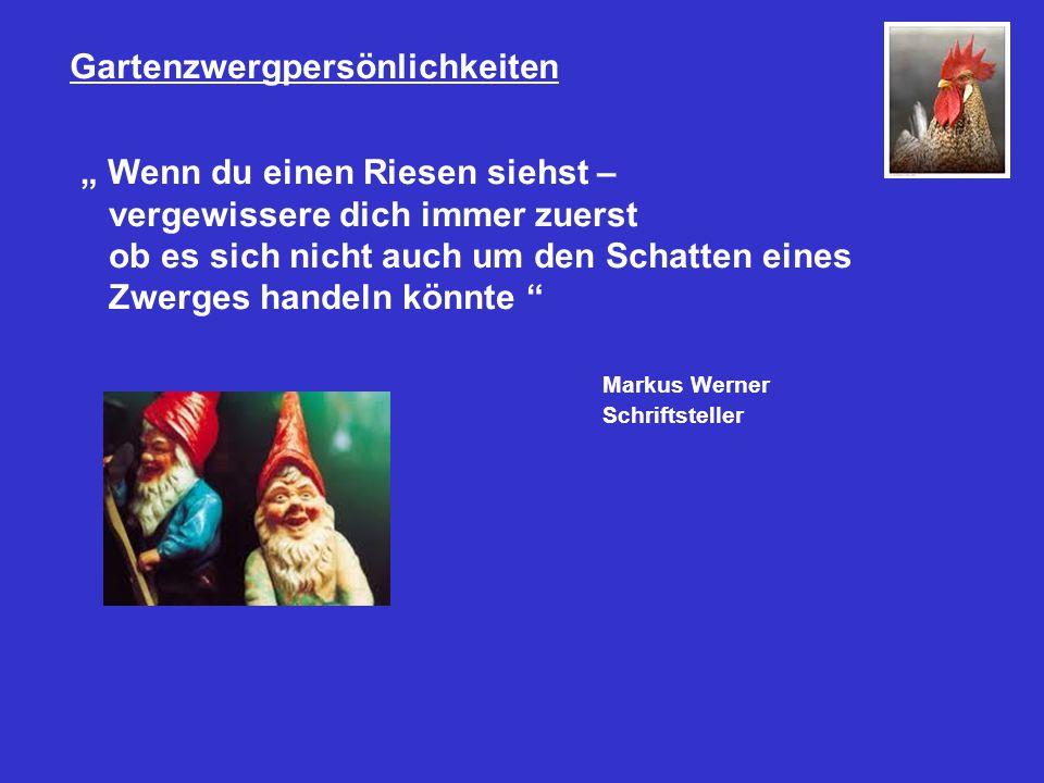 """Gartenzwergpersönlichkeiten """" Wenn du einen Riesen siehst – vergewissere dich immer zuerst ob es sich nicht auch um den Schatten eines Zwerges handeln könnte Markus Werner Schriftsteller"""