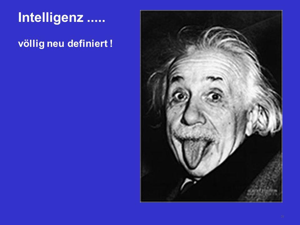 39 Intelligenz..... völlig neu definiert !
