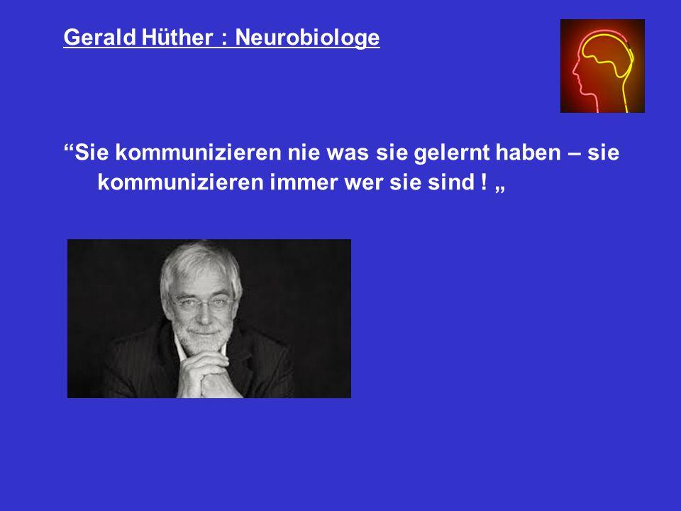 Gerald Hüther : Neurobiologe Sie kommunizieren nie was sie gelernt haben – sie kommunizieren immer wer sie sind .