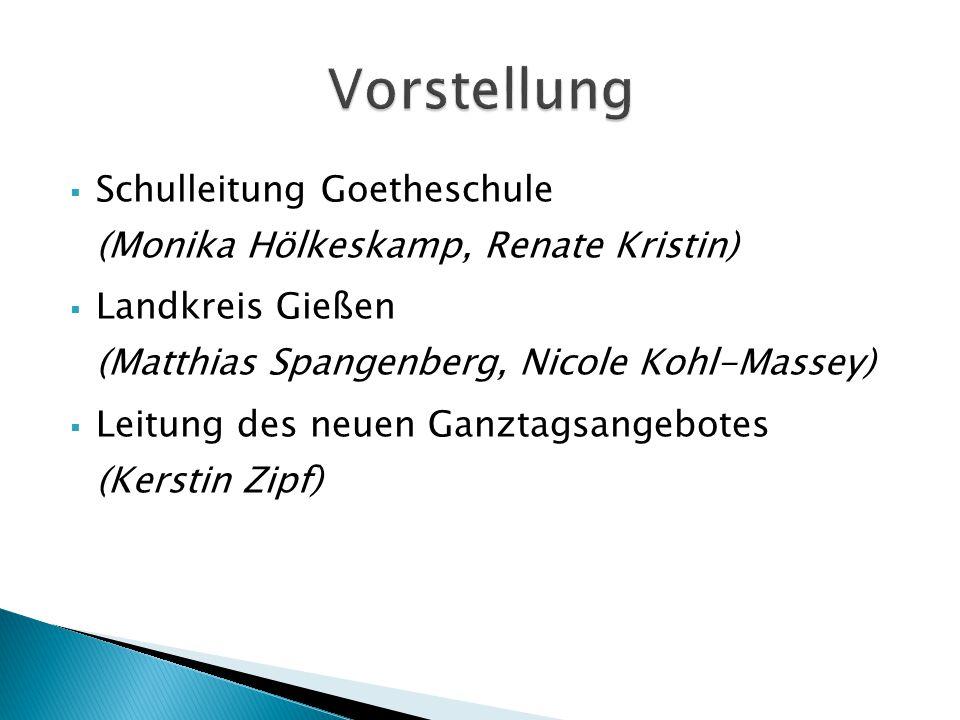  Schulleitung Goetheschule (Monika Hölkeskamp, Renate Kristin)  Landkreis Gießen (Matthias Spangenberg, Nicole Kohl-Massey)  Leitung des neuen Ganz