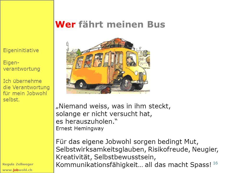 16 Regula Zellweger www.jobwohl.ch Eigeninitiative Eigen- verantwortung Ich übernehme die Verantwortung für mein Jobwohl selbst. Wer fährt meinen Bus