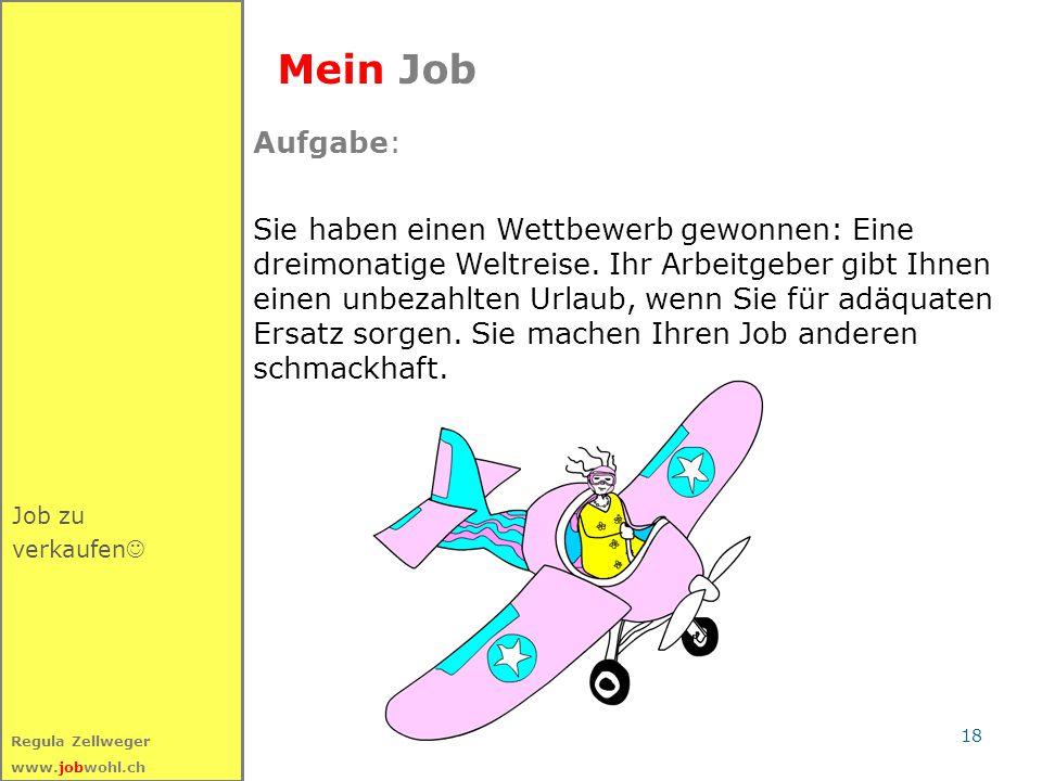 18 Regula Zellweger www.jobwohl.ch Job zu verkaufen Mein Job Aufgabe: Sie haben einen Wettbewerb gewonnen: Eine dreimonatige Weltreise.