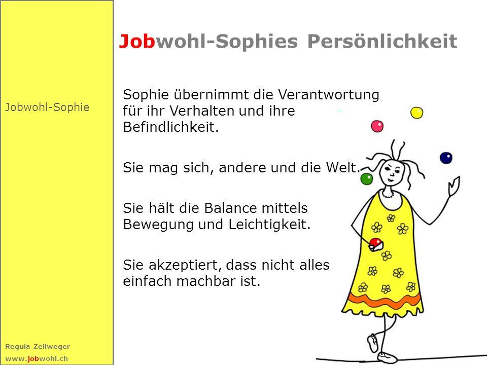 3 Regula Zellweger www.jobwohl.ch Jobwohl-Sophies Persönlichkeit Jobwohl-Sophie Sophie übernimmt die Verantwortung für ihr Verhalten und ihre Befindli