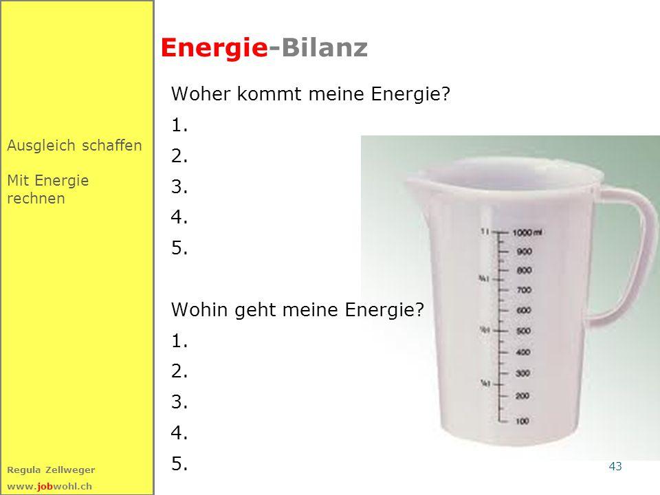 43 Regula Zellweger www.jobwohl.ch Energie-Bilanz Woher kommt meine Energie? 1. 2. 3. 4. 5. Wohin geht meine Energie? 1. 2. 3. 4. 5. Ausgleich schaffe