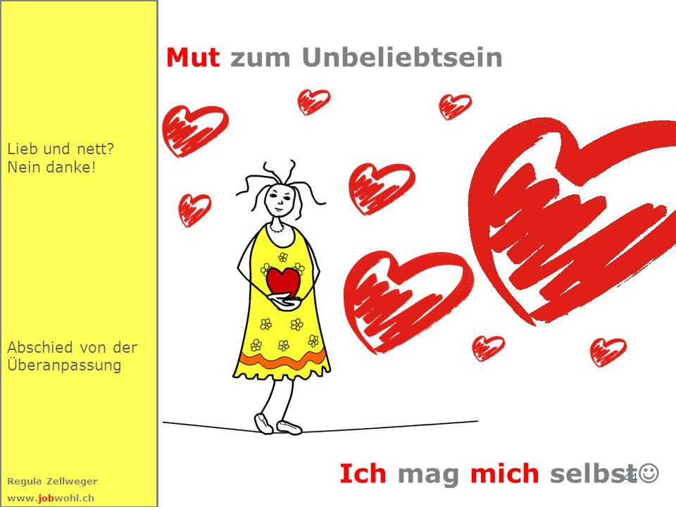 44 Regula Zellweger www.jobwohl.ch Mut zum Unbeliebtsein Lieb und nett? Nein danke! Abschied von der Überanpassung Ich mag mich selbst