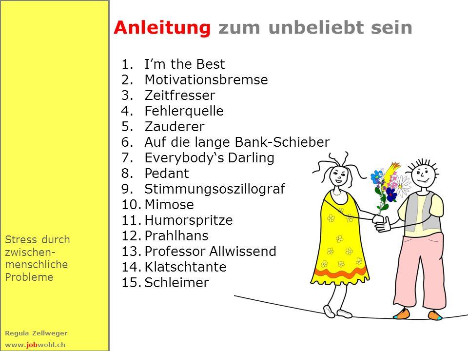 45 Regula Zellweger www.jobwohl.ch Stress durch zwischen- menschliche Probleme Anleitung zum unbeliebt sein 1.I'm the Best 2.Motivationsbremse 3.Zeitf