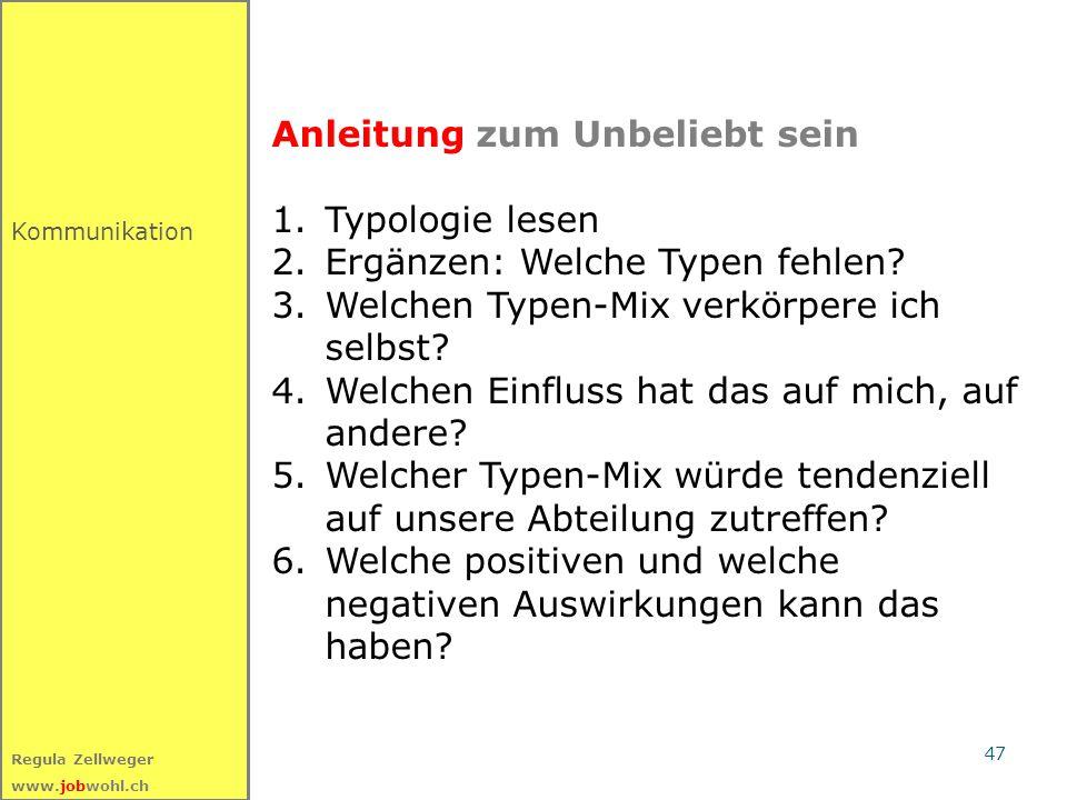 47 Regula Zellweger www.jobwohl.ch Kommunikation Anleitung zum Unbeliebt sein 1.Typologie lesen 2.Ergänzen: Welche Typen fehlen? 3.Welchen Typen-Mix v