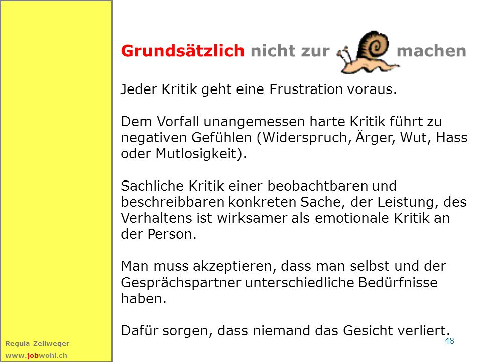 48 Regula Zellweger www.jobwohl.ch Grundsätzlich nicht zur machen Jeder Kritik geht eine Frustration voraus. Dem Vorfall unangemessen harte Kritik füh