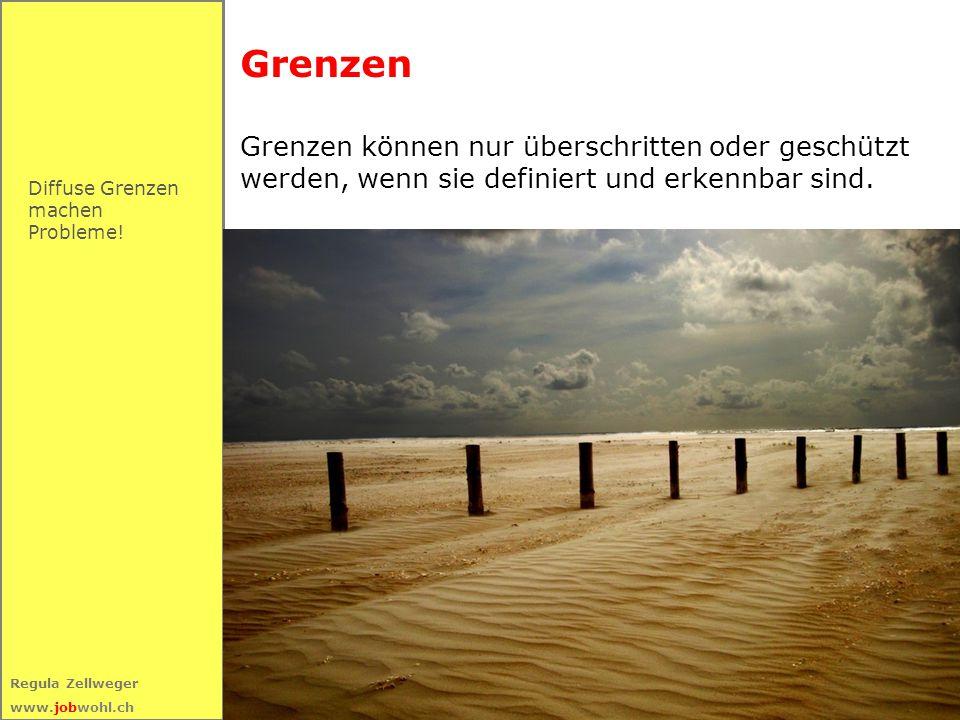 49 Regula Zellweger www.jobwohl.ch Diffuse Grenzen machen Probleme! Grenzen Grenzen können nur überschritten oder geschützt werden, wenn sie definiert