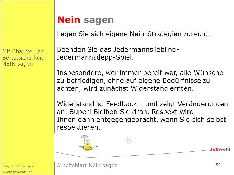53 Regula Zellweger www.jobwohl.ch Nein sagen Mit Charme und Selbstsicherheit NEIN sagen Legen Sie sich eigene Nein-Strategien zurecht.