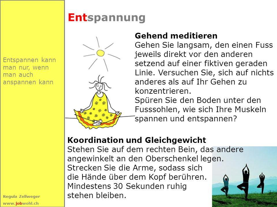 59 Regula Zellweger www.jobwohl.ch Entspannen kann man nur, wenn man auch anspannen kann Entspannung Koordination und Gleichgewicht Stehen Sie auf dem rechten Bein, das andere angewinkelt an den Oberschenkel legen.