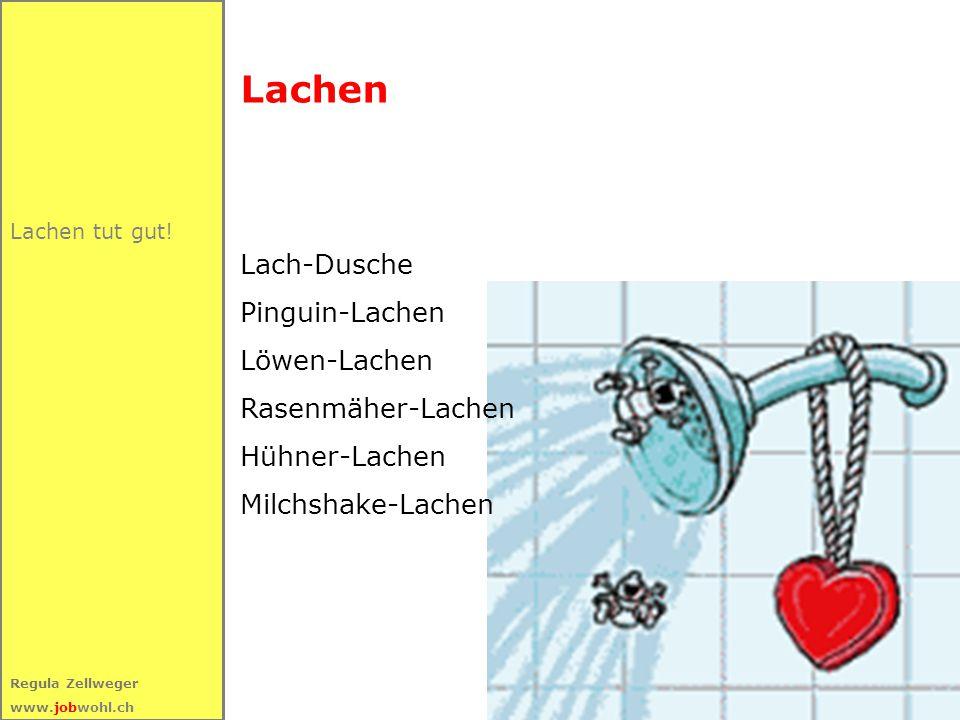 60 Regula Zellweger www.jobwohl.ch Lachen tut gut! Lachen Lach-Dusche Pinguin-Lachen Löwen-Lachen Rasenmäher-Lachen Hühner-Lachen Milchshake-Lachen