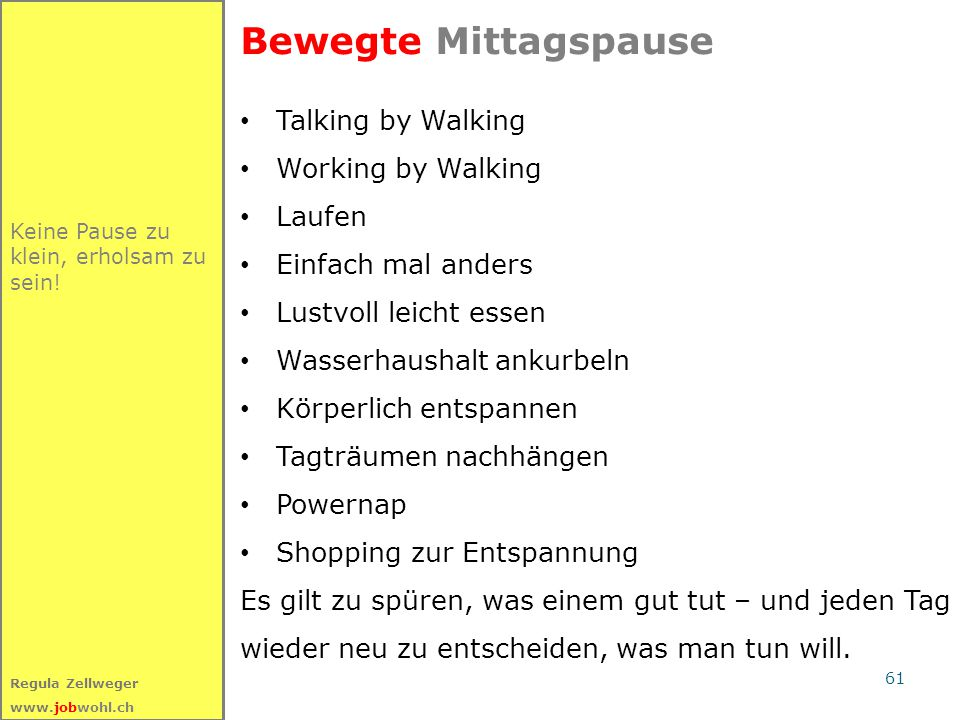 61 Regula Zellweger www.jobwohl.ch Keine Pause zu klein, erholsam zu sein! Bewegte Mittagspause Talking by Walking Working by Walking Laufen Einfach m