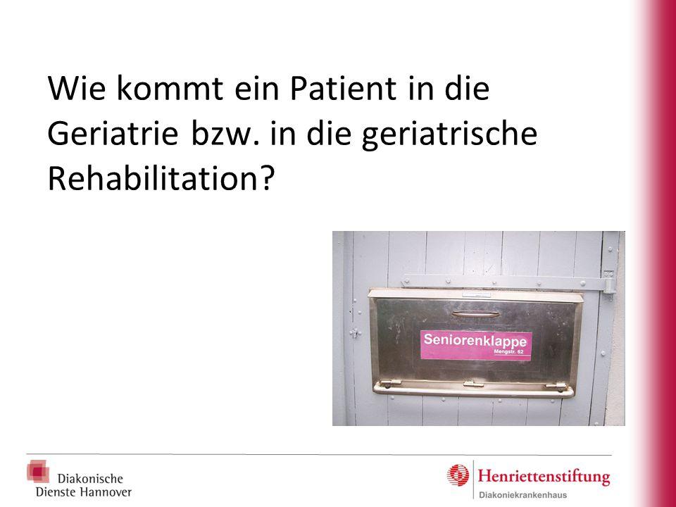Wie kommt ein Patient in die Geriatrie bzw. in die geriatrische Rehabilitation?