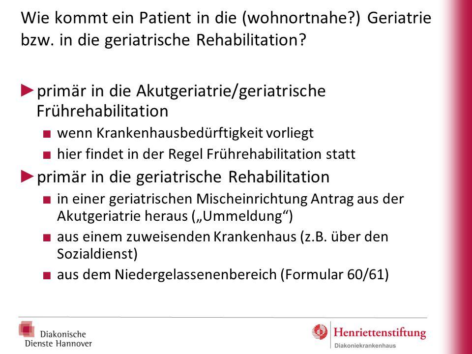 Wie kommt ein Patient in die (wohnortnahe?) Geriatrie bzw. in die geriatrische Rehabilitation? ► primär in die Akutgeriatrie/geriatrische Frührehabili