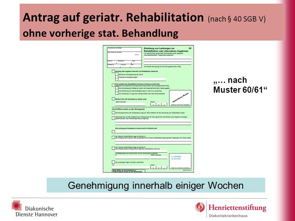 """Antrag auf geriatr. Rehabilitation (nach § 40 SGB V) ohne vorherige stat. Behandlung """"… nach Muster 60/61"""" Genehmigung innerhalb einiger Wochen"""
