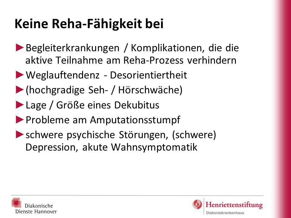 Keine Reha-Fähigkeit bei ► Begleiterkrankungen / Komplikationen, die die aktive Teilnahme am Reha-Prozess verhindern ► Weglauftendenz - Desorientierth