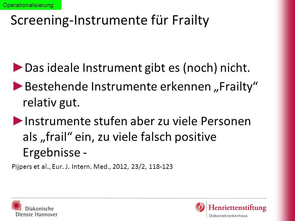 """Screening-Instrumente für Frailty ► Das ideale Instrument gibt es (noch) nicht. ► Bestehende Instrumente erkennen """"Frailty"""" relativ gut. ► Instrumente"""