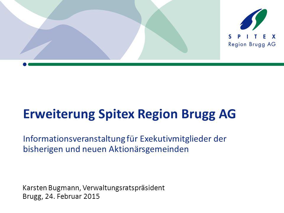 Erweiterung Spitex Region Brugg AG Informationsveranstaltung für Exekutivmitglieder der bisherigen und neuen Aktionärsgemeinden Karsten Bugmann, Verwaltungsratspräsident Brugg, 24.