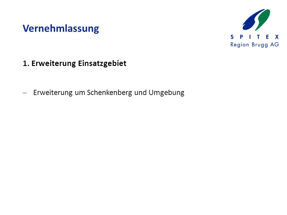 Vernehmlassung  Erweiterung um Schenkenberg und Umgebung 1. Erweiterung Einsatzgebiet