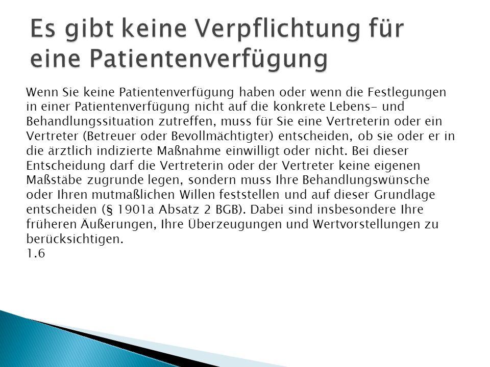 Wenn Sie keine Patientenverfügung haben oder wenn die Festlegungen in einer Patientenverfügung nicht auf die konkrete Lebens- und Behandlungssituation