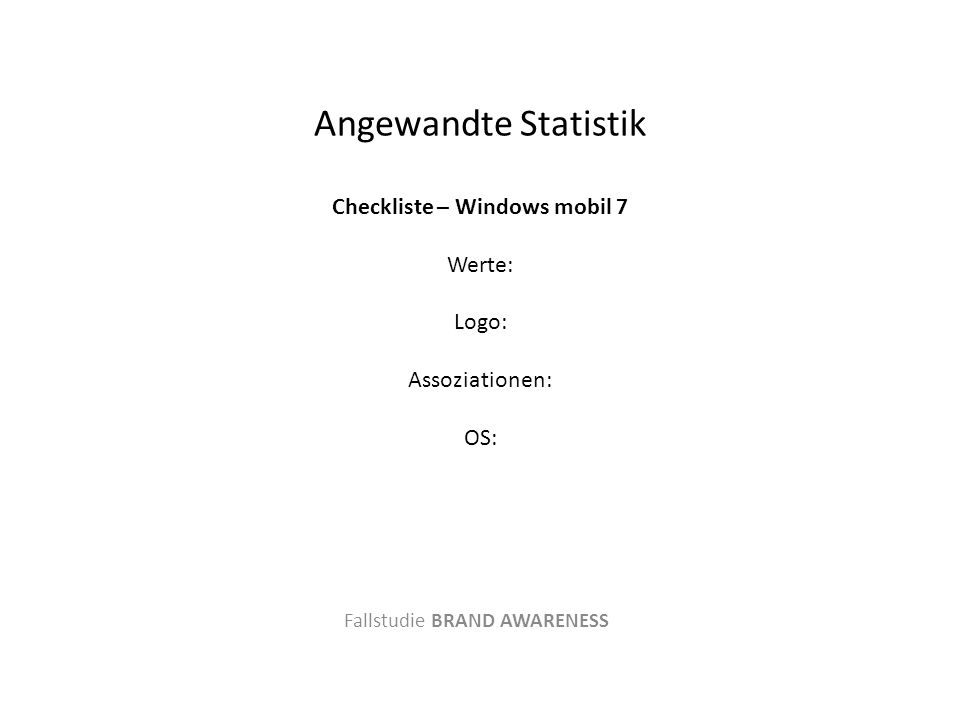 Angewandte Statistik Checkliste – Windows mobil 7 Werte: Logo: Assoziationen: OS: Fallstudie BRAND AWARENESS