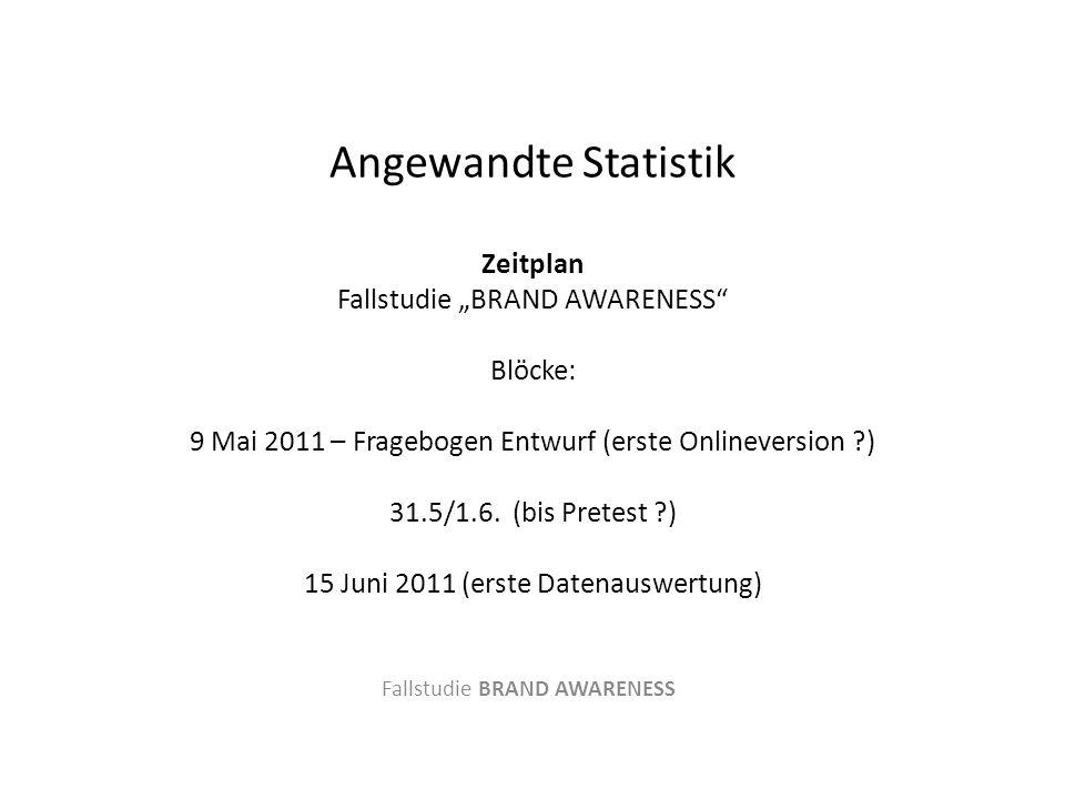 """Angewandte Statistik Zeitplan Fallstudie """"BRAND AWARENESS Blöcke: 9 Mai 2011 – Fragebogen Entwurf (erste Onlineversion ?) 31.5/1.6."""