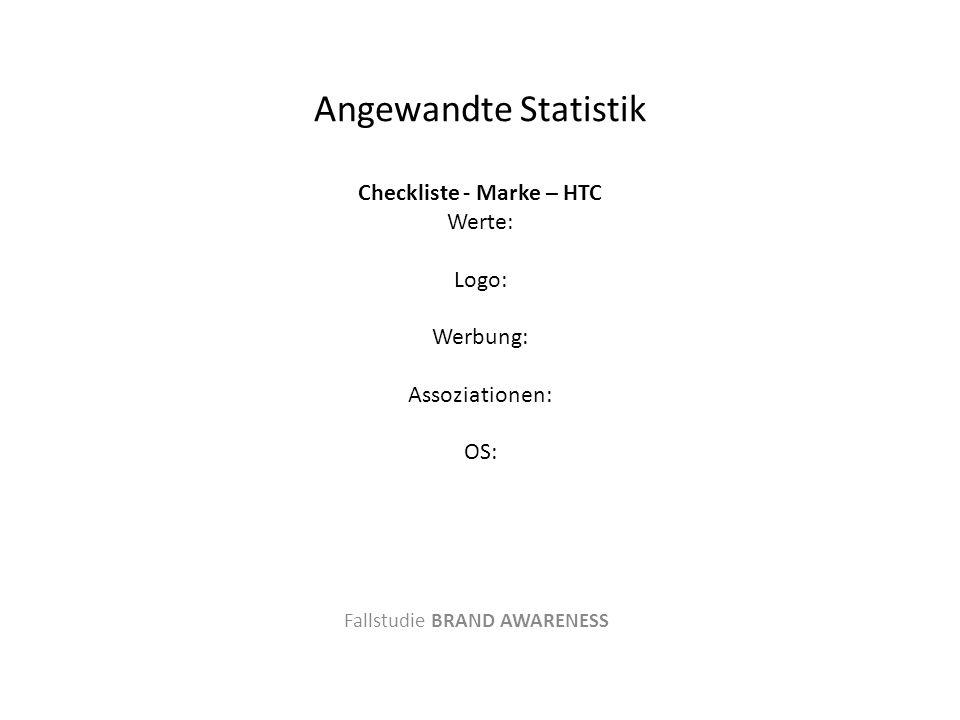 Angewandte Statistik Checkliste - Marke – HTC Werte: Logo: Werbung: Assoziationen: OS: Fallstudie BRAND AWARENESS