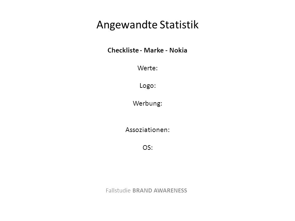 Angewandte Statistik Checkliste - Marke - Nokia Werte: Logo: Werbung: Assoziationen: OS: Fallstudie BRAND AWARENESS