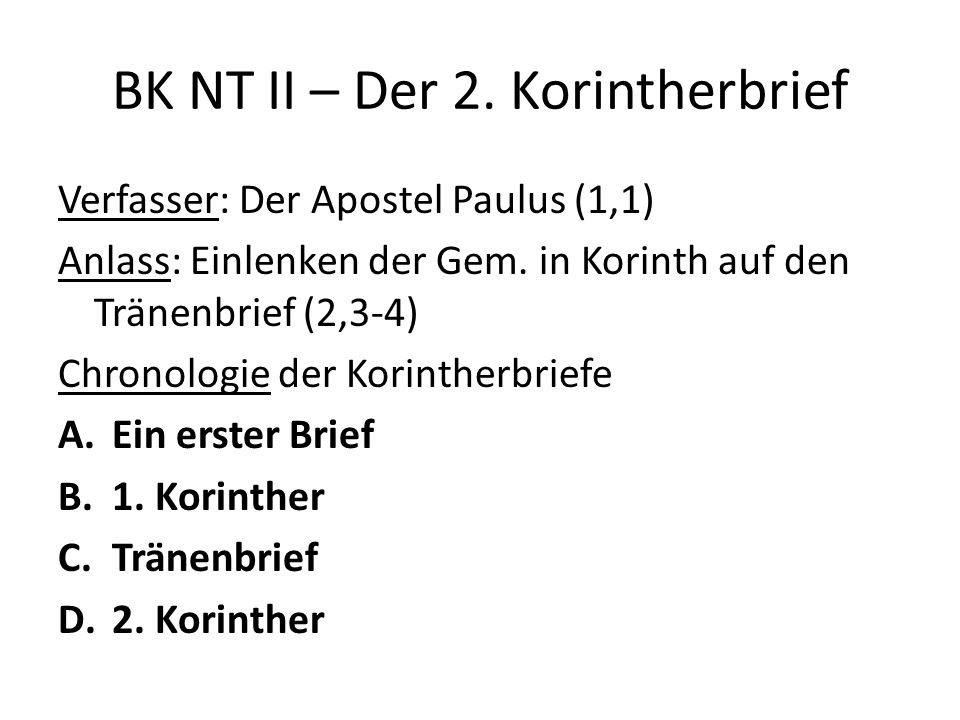 BK NT II – Der 2. Korintherbrief Verfasser: Der Apostel Paulus (1,1) Anlass: Einlenken der Gem.