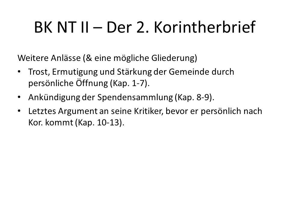 BK NT II – Der 2.Korintherbrief Eigenschaften Einer der persönlichsten Briefe des Paulus.