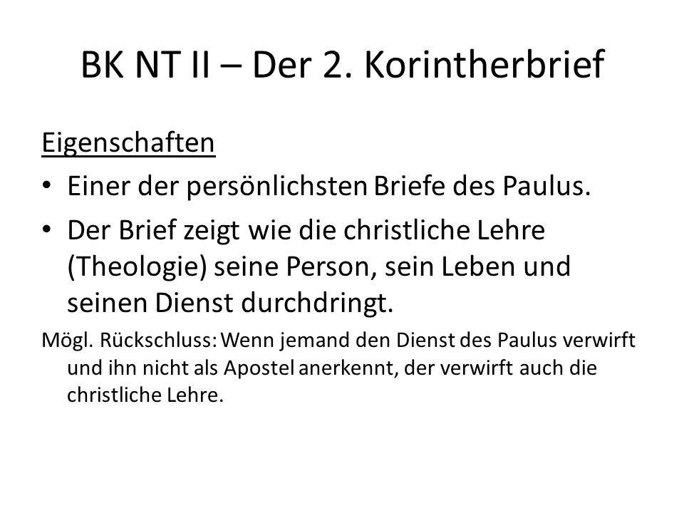BK NT II – Der 2. Korintherbrief Eigenschaften Einer der persönlichsten Briefe des Paulus.