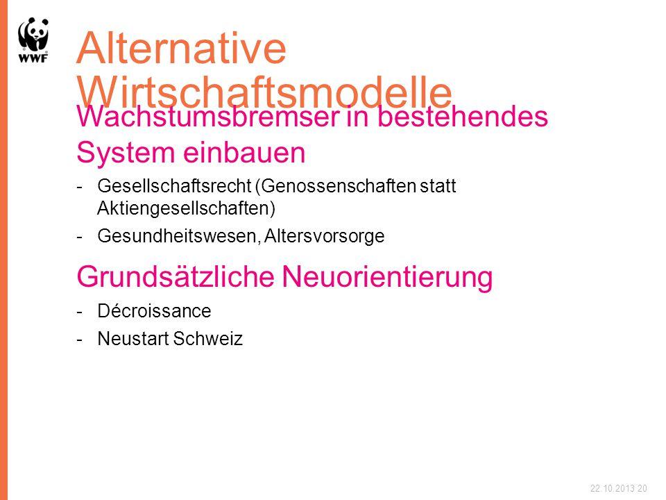 Alternative Wirtschaftsmodelle Wachstumsbremser in bestehendes System einbauen -Gesellschaftsrecht (Genossenschaften statt Aktiengesellschaften) -Gesundheitswesen, Altersvorsorge Grundsätzliche Neuorientierung -Décroissance -Neustart Schweiz 22.10.201320