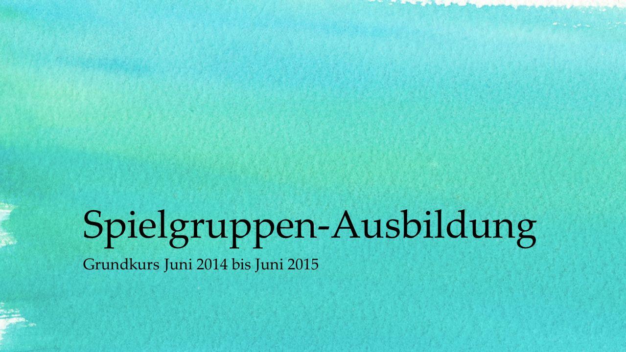 Spielgruppen-Ausbildung Grundkurs Juni 2014 bis Juni 2015
