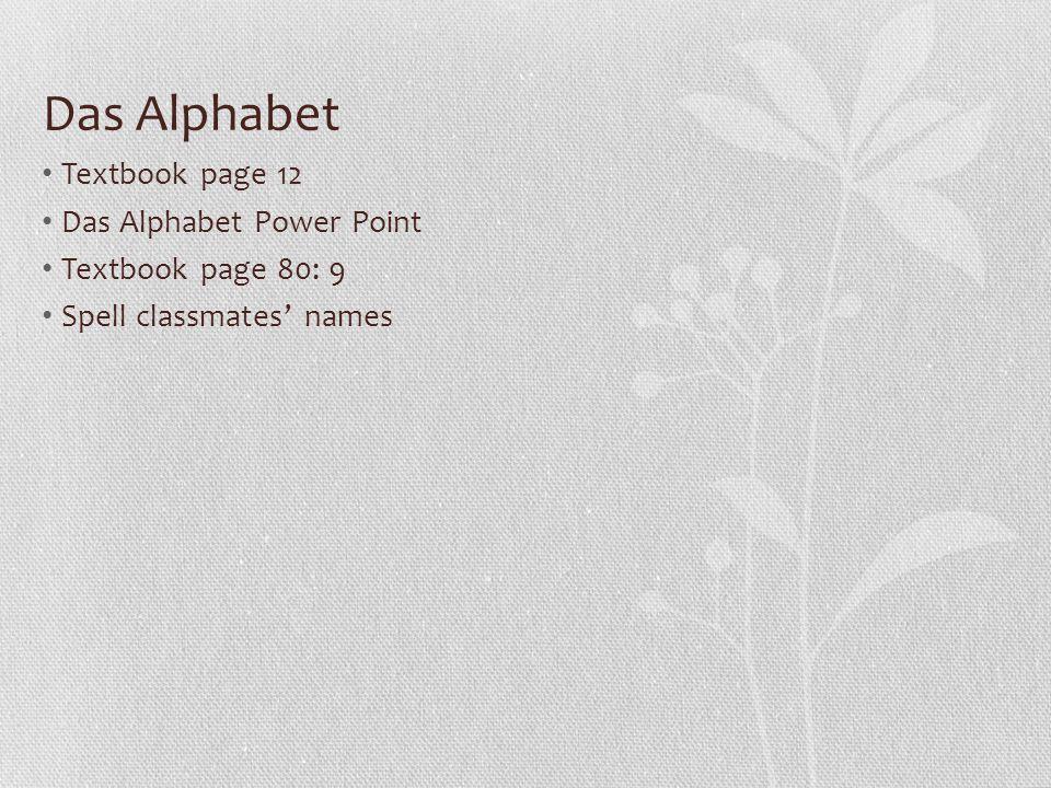 Das Alphabet Textbook page 12 Das Alphabet Power Point Textbook page 80: 9 Spell classmates' names