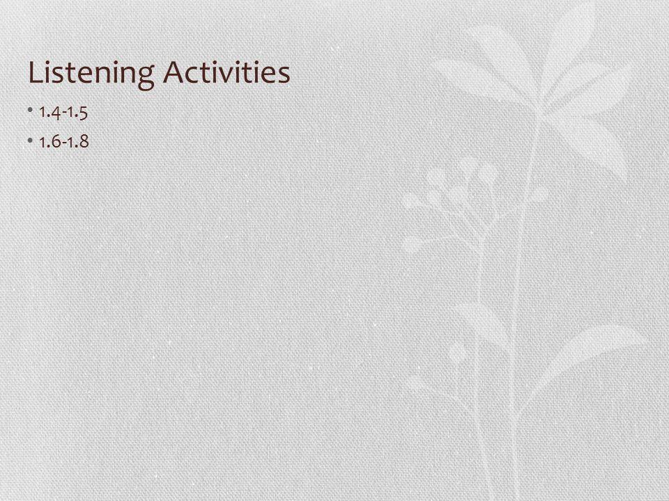 Listening Activities 1.4-1.5 1.6-1.8