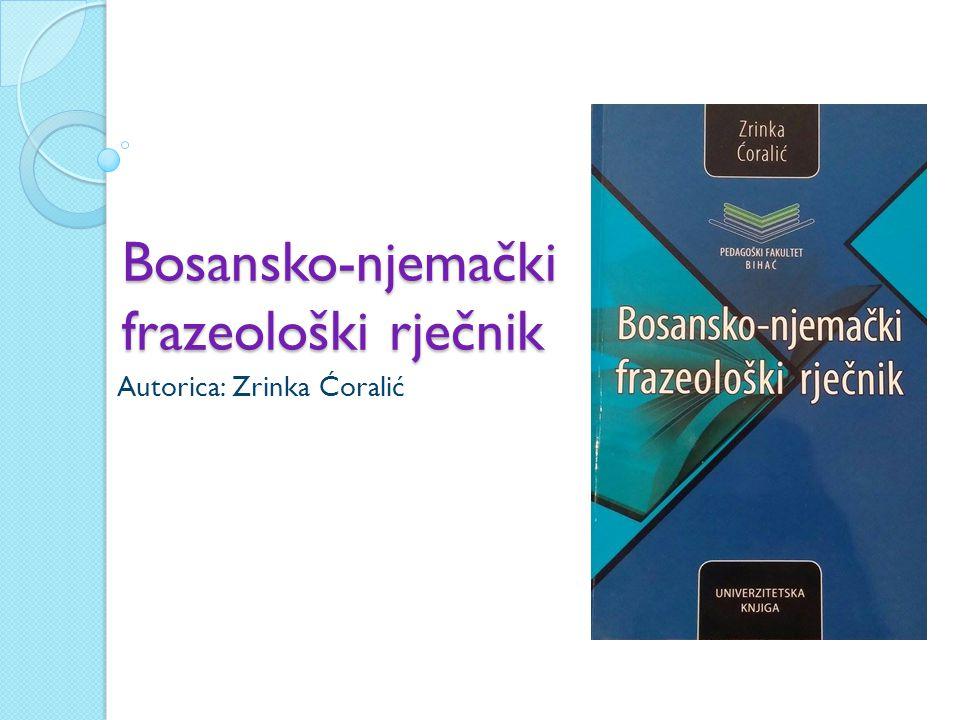 Bosansko-njemački frazeološki rječnik Autorica: Zrinka Ćoralić