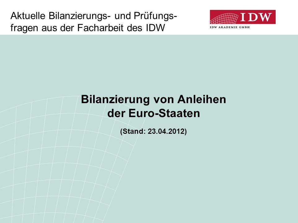 Bilanzierung von Anleihen der Euro-Staaten (Stand: 23.04.2012) Aktuelle Bilanzierungs- und Prüfungs- fragen aus der Facharbeit des IDW