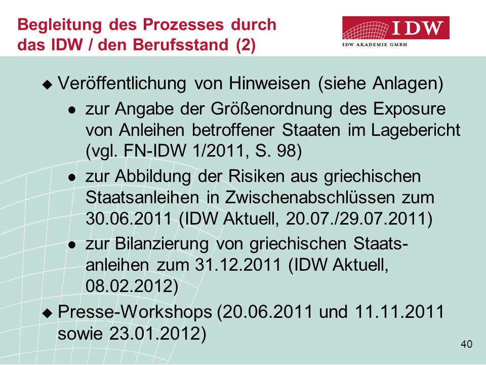40 Begleitung des Prozesses durch das IDW / den Berufsstand (2)  Veröffentlichung von Hinweisen (siehe Anlagen) zur Angabe der Größenordnung des Exposure von Anleihen betroffener Staaten im Lagebericht (vgl.