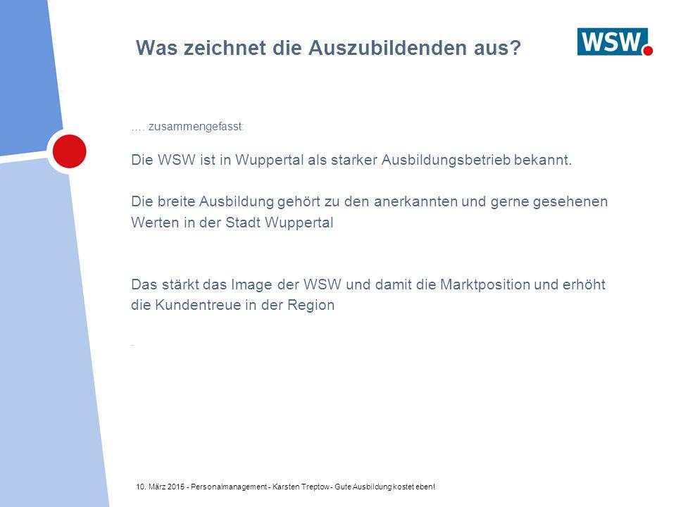 10. März 2015 - Personalmanagement - Karsten Treptow - Gute Ausbildung kostet eben! Was zeichnet die Auszubildenden aus? …. zusammengefasst: Die WSW i