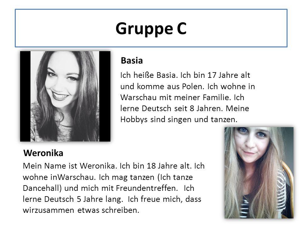 Gruppe C Basia Ich heiße Basia. Ich bin 17 Jahre alt und komme aus Polen.