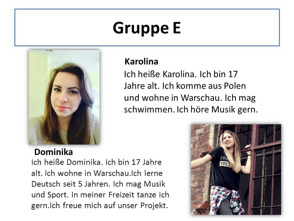 Gruppe E Karolina Ich heiße Karolina. Ich bin 17 Jahre alt.