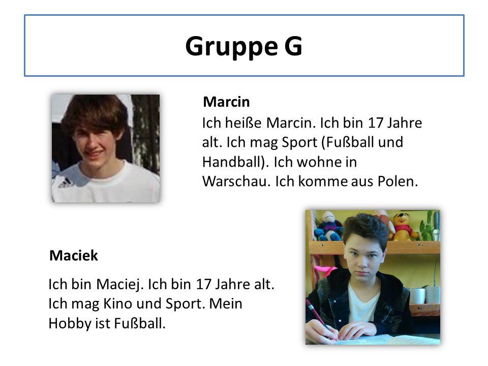 Gruppe G Marcin Ich heiße Marcin. Ich bin 17 Jahre alt.