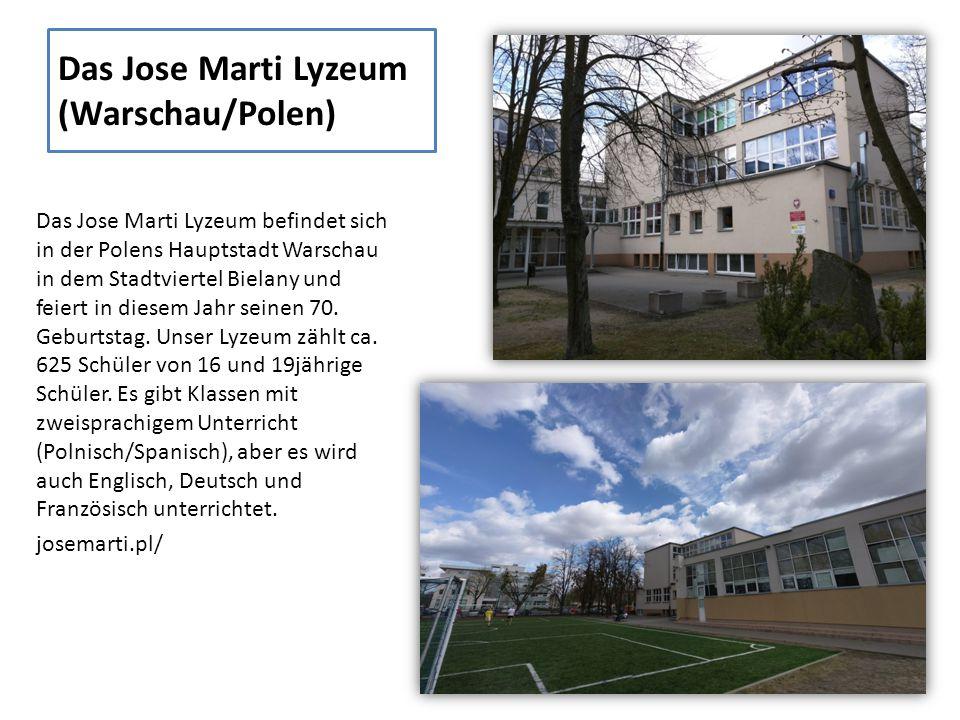 Das Jose Marti Lyzeum (Warschau/Polen) Das Jose Marti Lyzeum befindet sich in der Polens Hauptstadt Warschau in dem Stadtviertel Bielany und feiert in diesem Jahr seinen 70.