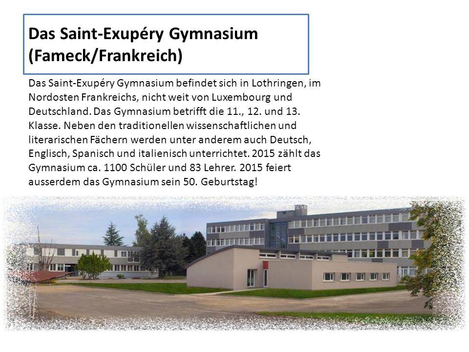 Das Saint-Exupéry Gymnasium (Fameck/Frankreich) Das Saint-Exupéry Gymnasium befindet sich in Lothringen, im Nordosten Frankreichs, nicht weit von Luxembourg und Deutschland.