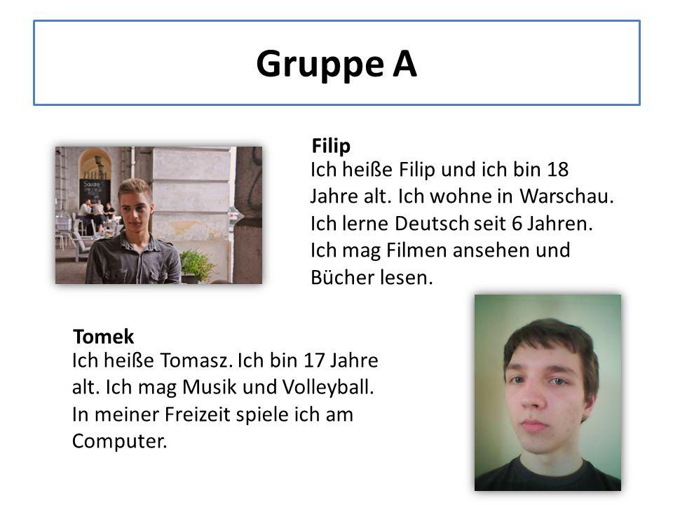 Gruppe A Filip Ich heiße Filip und ich bin 18 Jahre alt.